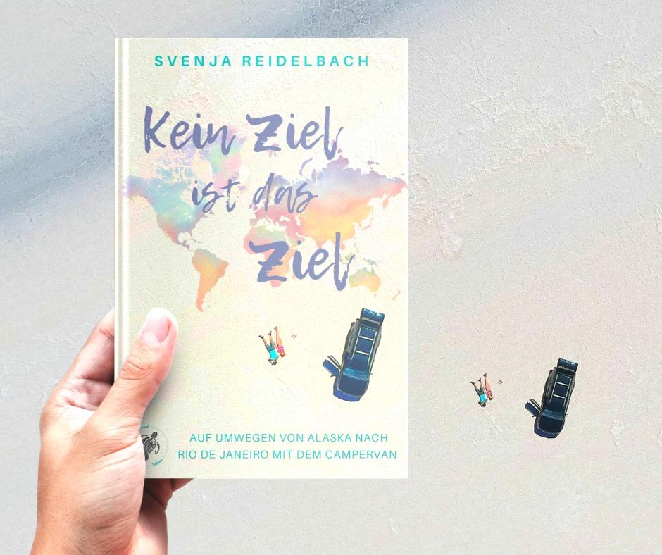 """""""Kein Ziel ist das Ziel"""" ist das neue Reisebuch von Svenja Reidelbach"""